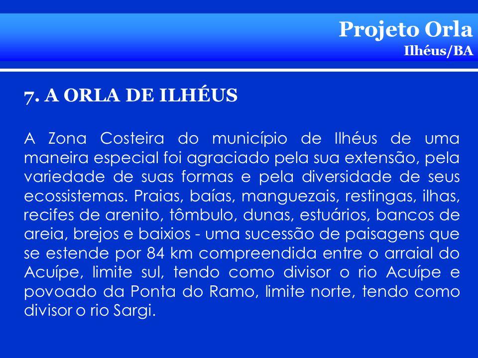 Projeto Orla Ilhéus/BA 7. A ORLA DE ILHÉUS A Zona Costeira do município de Ilhéus de uma maneira especial foi agraciado pela sua extensão, pela varied