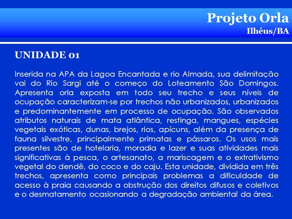 Projeto Orla Ilhéus/BA UNIDADE 01 Inserida na APA da Lagoa Encantada e rio Almada, sua delimitação vai do Rio Sargi até o começo do Loteamento São Dom