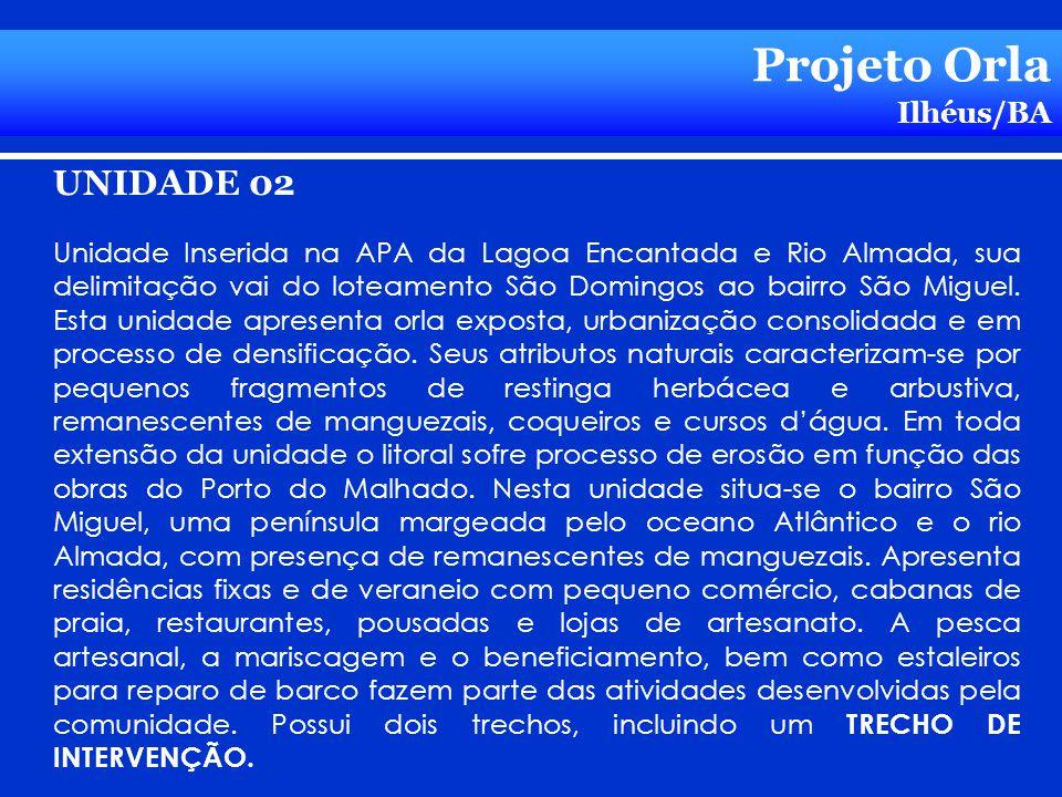 Projeto Orla Ilhéus/BA UNIDADE 02 Unidade Inserida na APA da Lagoa Encantada e Rio Almada, sua delimitação vai do loteamento São Domingos ao bairro Sã