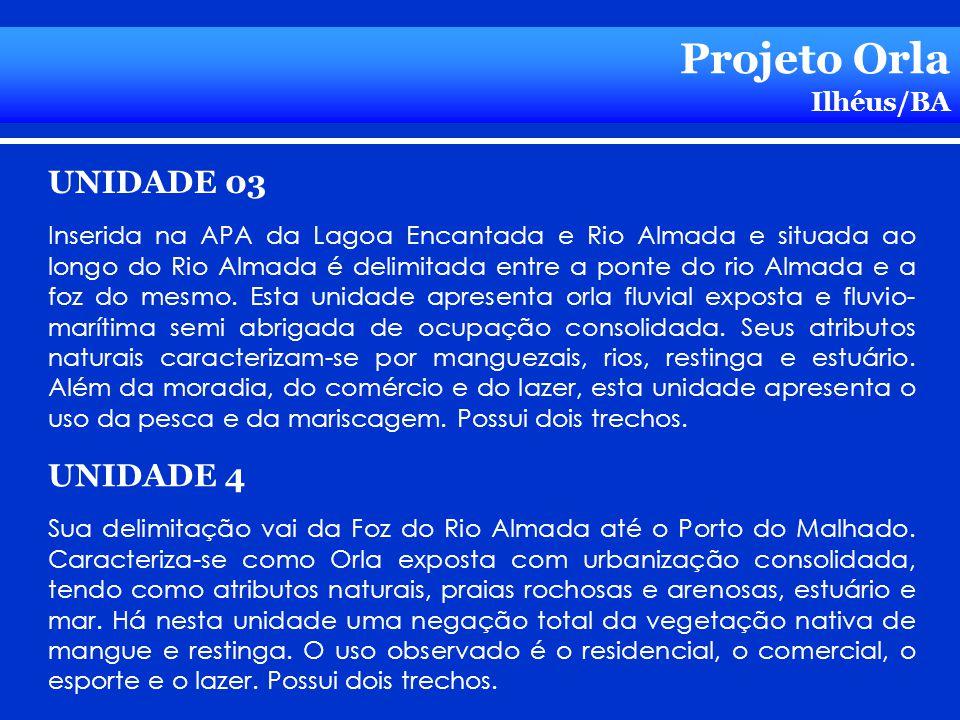 Projeto Orla Ilhéus/BA UNIDADE 03 Inserida na APA da Lagoa Encantada e Rio Almada e situada ao longo do Rio Almada é delimitada entre a ponte do rio A