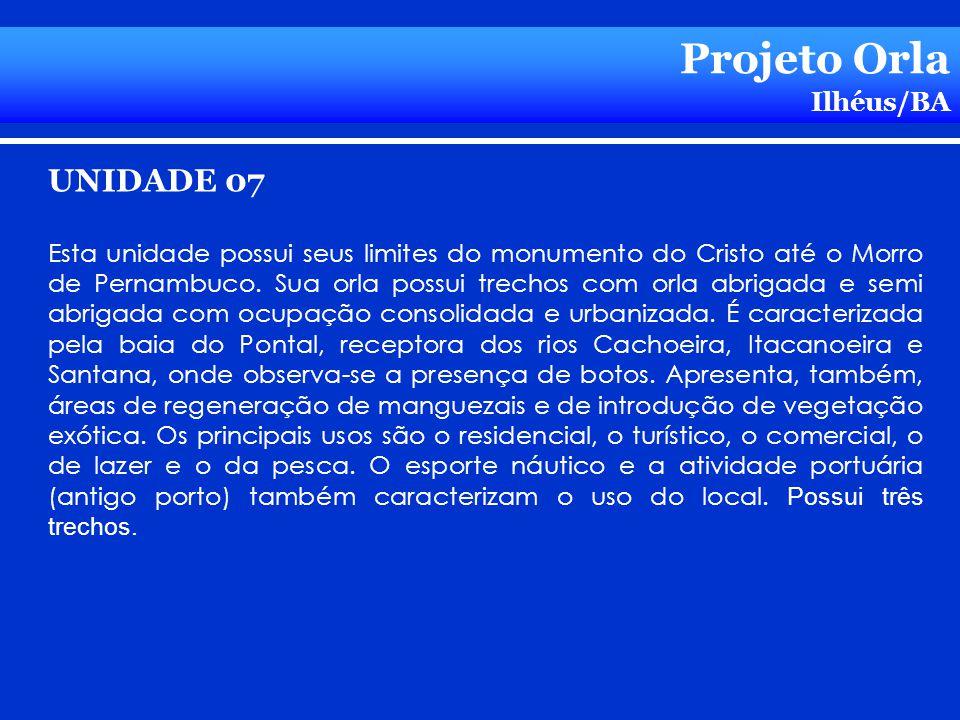 Projeto Orla Ilhéus/BA UNIDADE 07 Esta unidade possui seus limites do monumento do Cristo até o Morro de Pernambuco. Sua orla possui trechos com orla