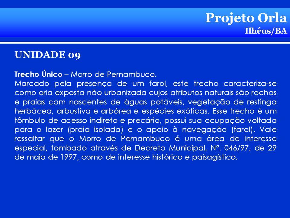 Projeto Orla Ilhéus/BA UNIDADE 09 Trecho Único – Morro de Pernambuco. Marcado pela presença de um farol, este trecho caracteriza-se como orla exposta
