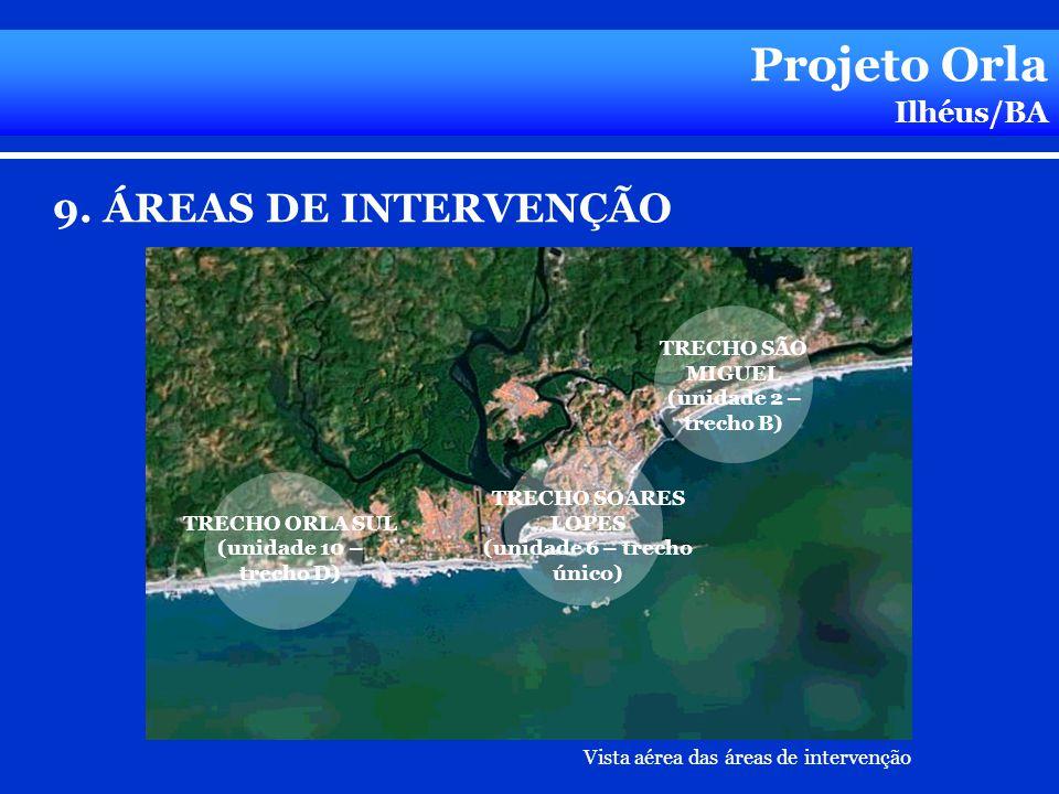Projeto Orla Ilhéus/BA Vista aérea das áreas de intervenção TRECHO SÃO MIGUEL (unidade 2 – trecho B) TRECHO ORLA SUL (unidade 10 – trecho D) TRECHO SO