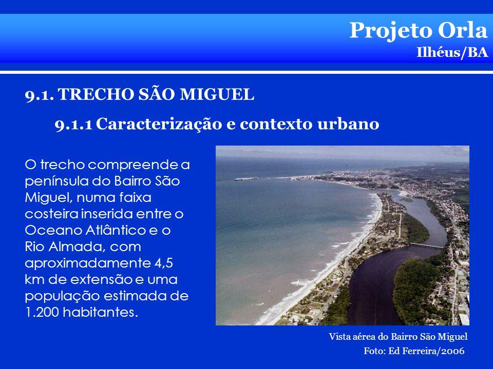 Projeto Orla Ilhéus/BA 9.1. TRECHO SÃO MIGUEL O trecho compreende a península do Bairro São Miguel, numa faixa costeira inserida entre o Oceano Atlânt