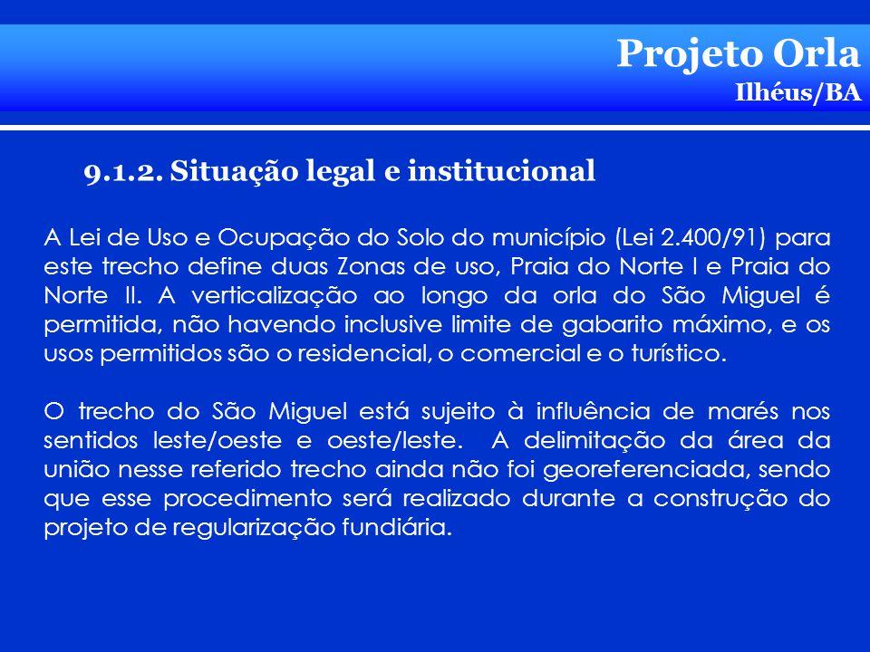 Projeto Orla Ilhéus/BA 9.1.2. Situação legal e institucional A Lei de Uso e Ocupação do Solo do município (Lei 2.400/91) para este trecho define duas
