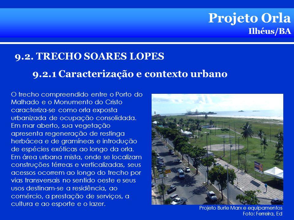 Projeto Orla Ilhéus/BA 9.2. TRECHO SOARES LOPES 9.2.1 Caracterização e contexto urbano O trecho compreendido entre o Porto do Malhado e o Monumento do