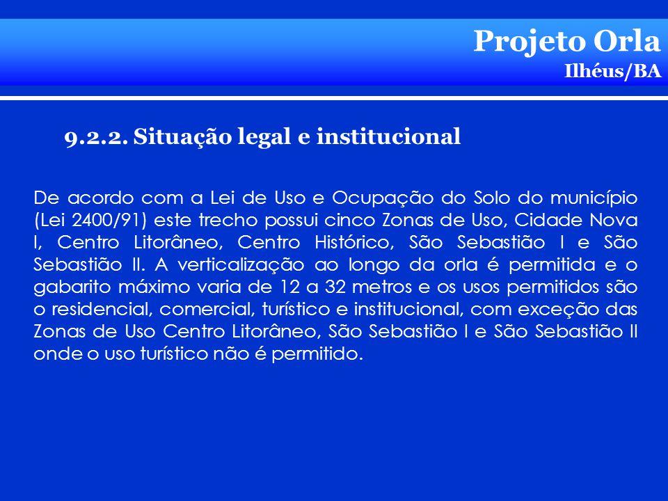 Projeto Orla Ilhéus/BA 9.2.2. Situação legal e institucional De acordo com a Lei de Uso e Ocupação do Solo do município (Lei 2400/91) este trecho poss