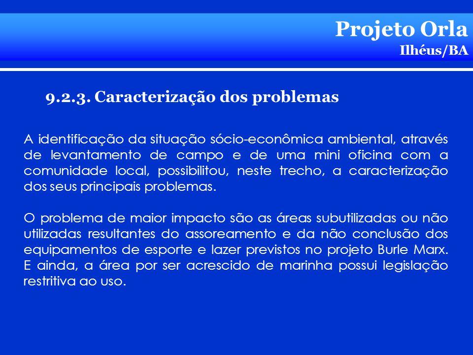 Projeto Orla Ilhéus/BA 9.2.3. Caracterização dos problemas A identificação da situação sócio-econômica ambiental, através de levantamento de campo e d