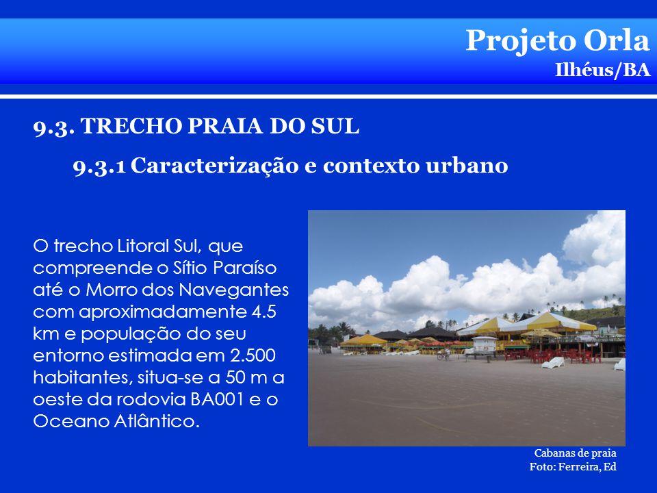 Projeto Orla Ilhéus/BA 9.3. TRECHO PRAIA DO SUL 9.3.1 Caracterização e contexto urbano O trecho Litoral Sul, que compreende o Sítio Paraíso até o Morr