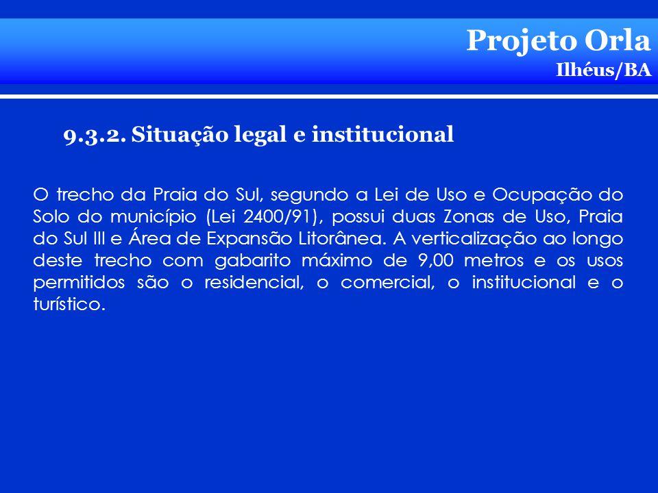Projeto Orla Ilhéus/BA 9.3.2. Situação legal e institucional O trecho da Praia do Sul, segundo a Lei de Uso e Ocupação do Solo do município (Lei 2400/