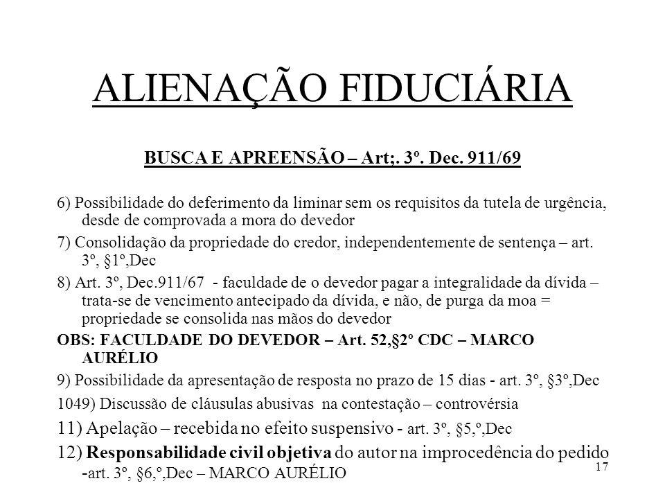 17 ALIENAÇÃO FIDUCIÁRIA BUSCA E APREENSÃO – Art;. 3º. Dec. 911/69 6) Possibilidade do deferimento da liminar sem os requisitos da tutela de urgência,