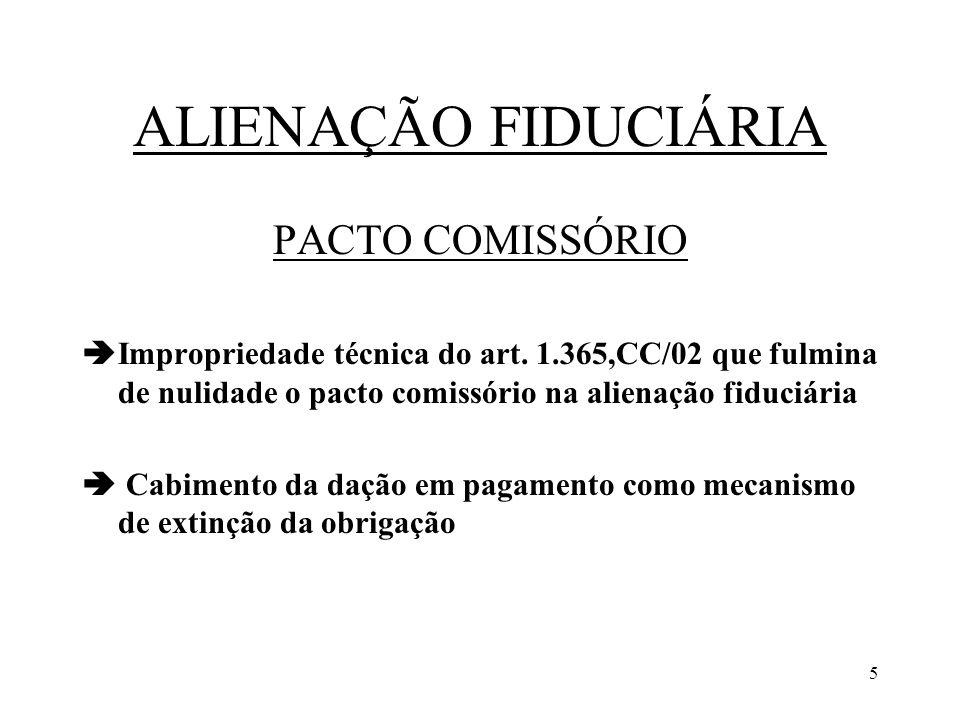 5 ALIENAÇÃO FIDUCIÁRIA PACTO COMISSÓRIO Impropriedade técnica do art. 1.365,CC/02 que fulmina de nulidade o pacto comissório na alienação fiduciária C