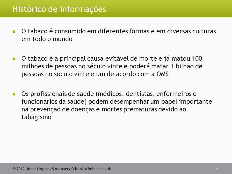 2012 Johns Hopkins Bloomberg School of Public Health Histórico de informações O tabaco é consumido em diferentes formas e em diversas culturas em todo