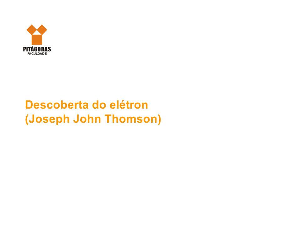 Descoberta do elétron (Joseph John Thomson)