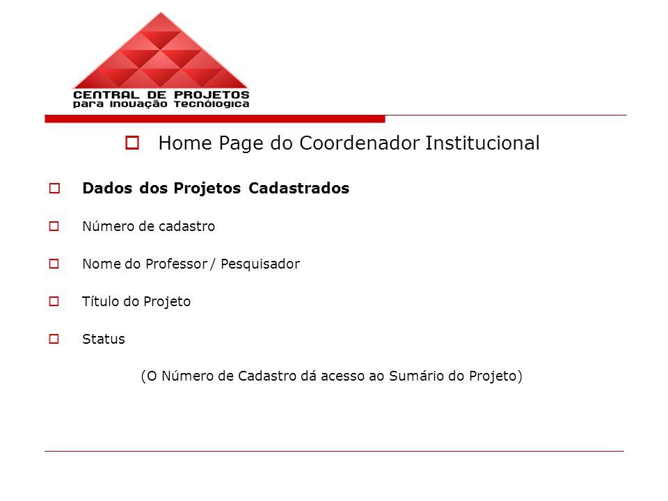 Home Page do Coordenador Institucional Dados dos Projetos Cadastrados Número de cadastro Nome do Professor / Pesquisador Título do Projeto Status (O Número de Cadastro dá acesso ao Sumário do Projeto)