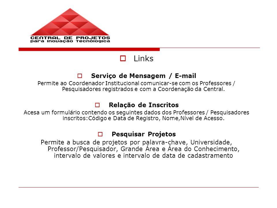 Links Serviço de Mensagem / E-mail Permite ao Coordenador Institucional comunicar-se com os Professores / Pesquisadores registrados e com a Coordenação da Central.