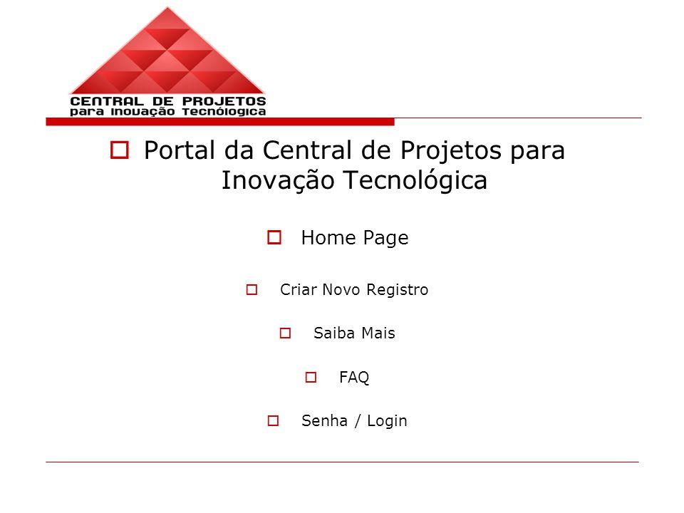 Portal da Central de Projetos para Inovação Tecnológica Home Page Criar Novo Registro Saiba Mais FAQ Senha / Login