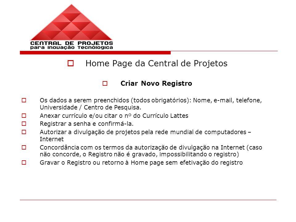Home Page da Central de Projetos Criar Novo Registro Os dados a serem preenchidos (todos obrigatórios): Nome, e-mail, telefone, Universidade / Centro de Pesquisa.