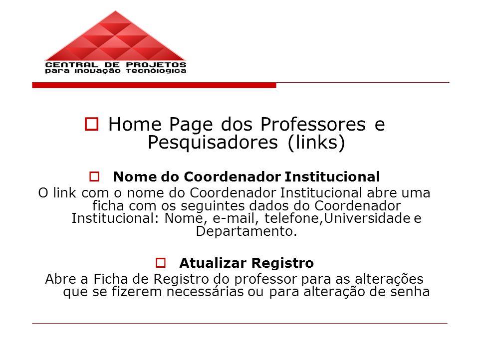 Home Page dos Professores e Pesquisadores (links) Nome do Coordenador Institucional O link com o nome do Coordenador Institucional abre uma ficha com os seguintes dados do Coordenador Institucional: Nome, e-mail, telefone,Universidade e Departamento.