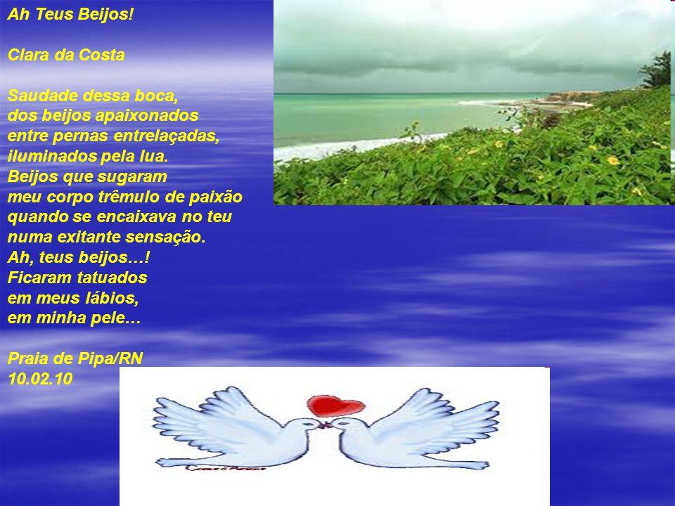 NÓS DOIS Clara da Costa Bocas se encontram olhos se fulguram corpos se tocam pernas se confundem maõs se perdem... Praia de Pipa 20.06.10