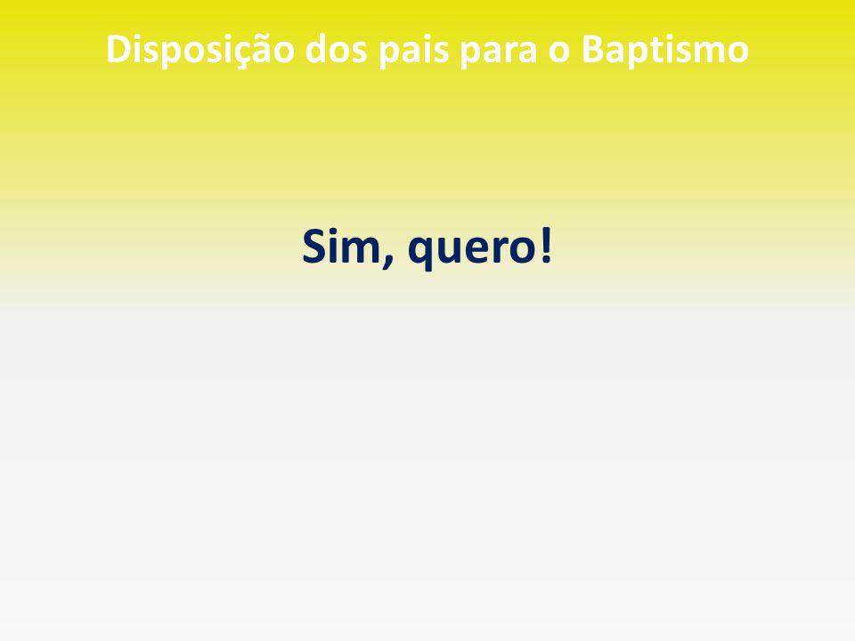 Disposição dos pais para o Baptismo Sim, quero!