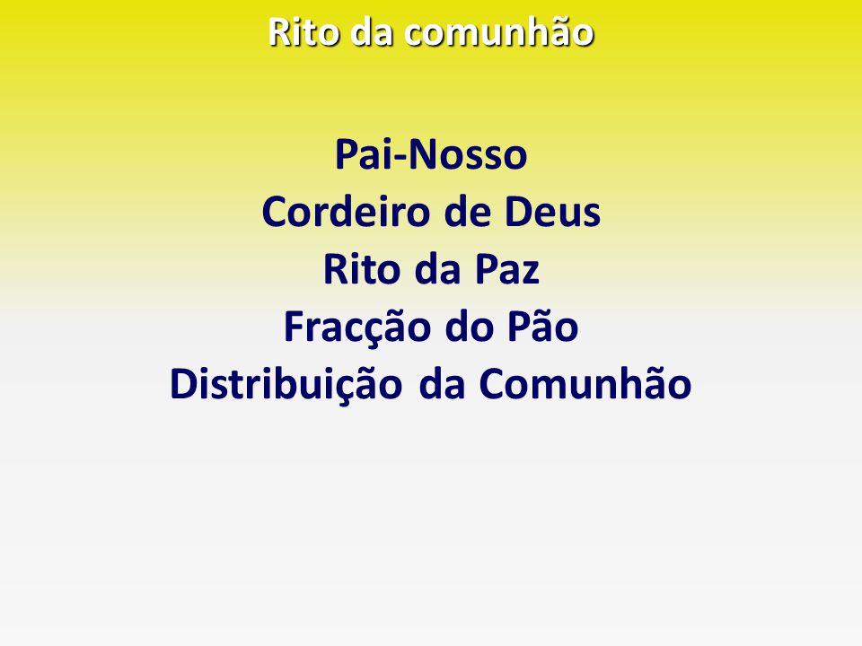 Rito da comunhão Pai-Nosso Cordeiro de Deus Rito da Paz Fracção do Pão Distribuição da Comunhão