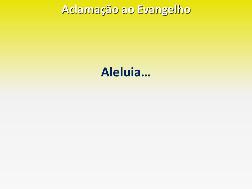 Aleluia… Aclamação ao Evangelho