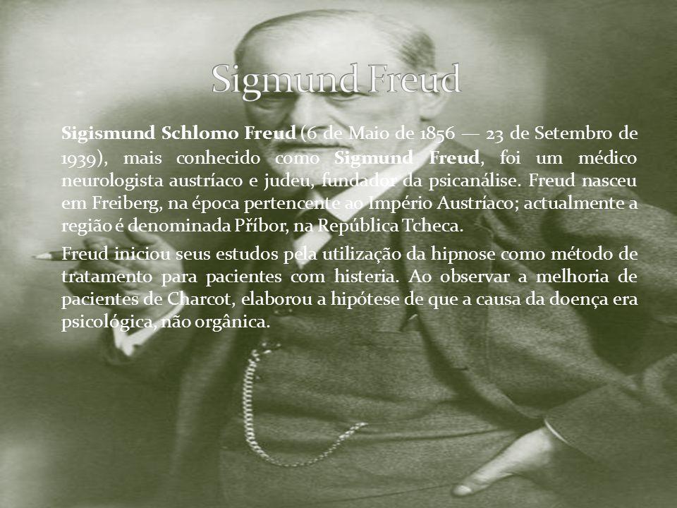 Sigismund Schlomo Freud (6 de Maio de 1856 23 de Setembro de 1939), mais conhecido como Sigmund Freud, foi um médico neurologista austríaco e judeu, f