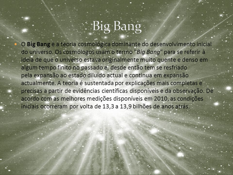 O Big Bang é a teoria cosmológica dominante do desenvolvimento inicial do universo.