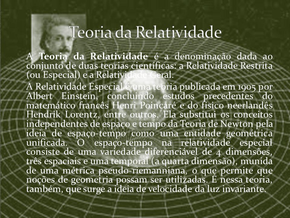 A Teoria da Relatividade é a denominação dada ao conjunto de duas teorias científicas: a Relatividade Restrita (ou Especial) e a Relatividade Geral. A