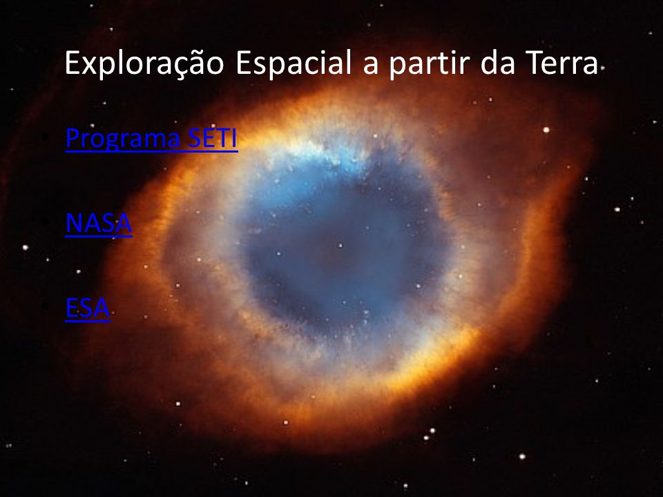 Exploração Espacial a partir da Terra Programa SETI NASA ESA