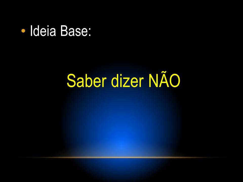Ideia Base: Saber dizer NÃO