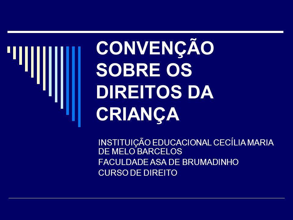 CONVENÇÃO SOBRE OS DIREITOS DA CRIANÇA INSTITUIÇÃO EDUCACIONAL CECÍLIA MARIA DE MELO BARCELOS FACULDADE ASA DE BRUMADINHO CURSO DE DIREITO