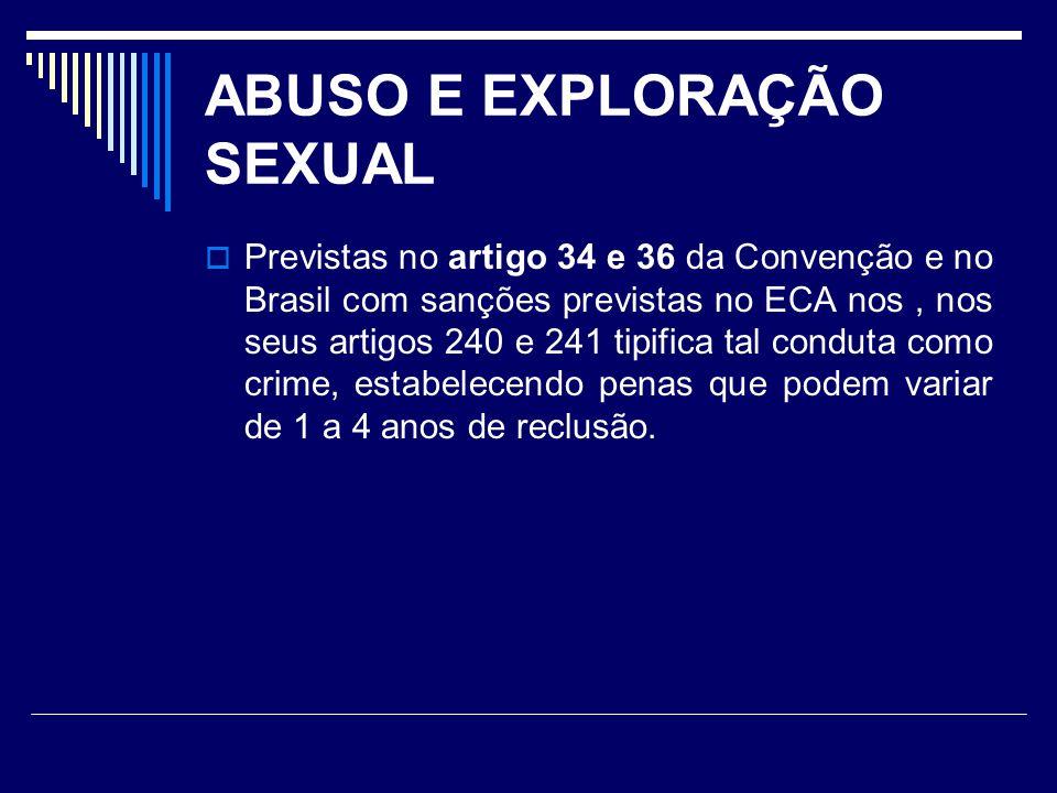 ABUSO E EXPLORAÇÃO SEXUAL Previstas no artigo 34 e 36 da Convenção e no Brasil com sanções previstas no ECA nos, nos seus artigos 240 e 241 tipifica t
