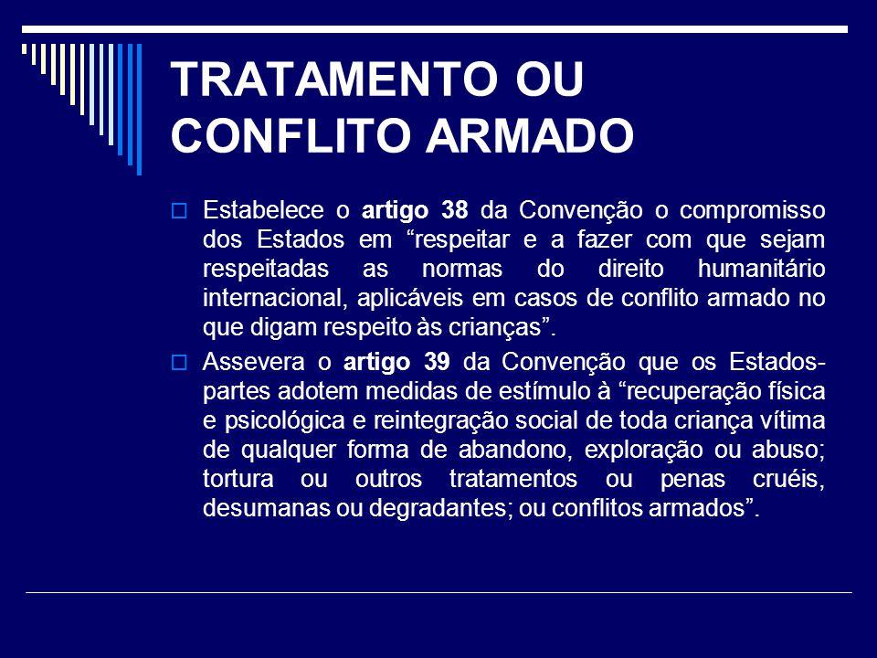 TRATAMENTO OU CONFLITO ARMADO Estabelece o artigo 38 da Convenção o compromisso dos Estados em respeitar e a fazer com que sejam respeitadas as normas