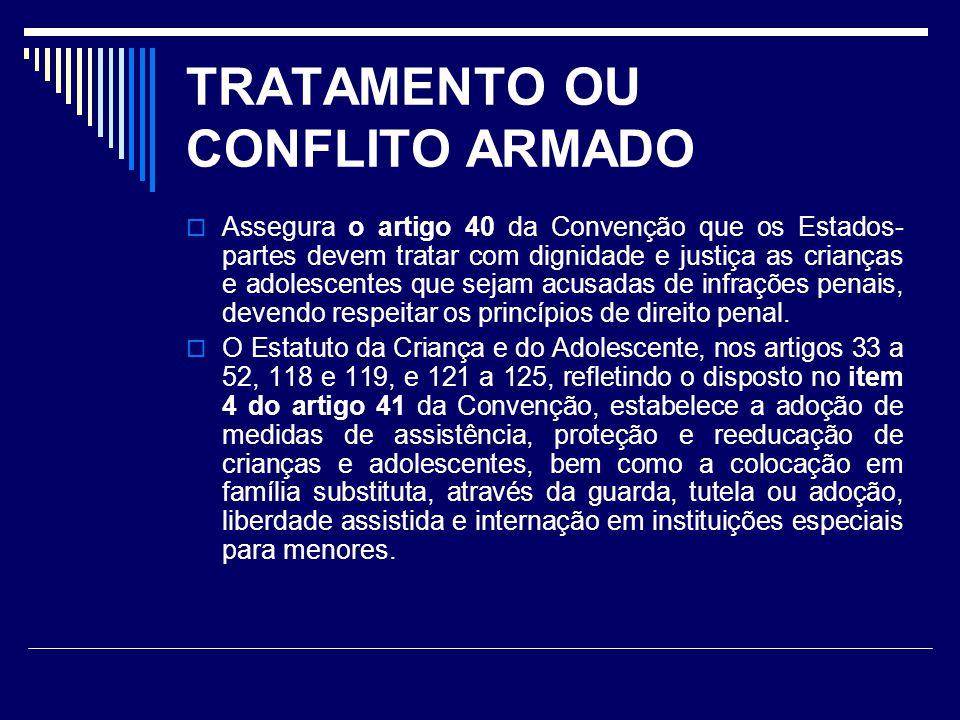 TRATAMENTO OU CONFLITO ARMADO Assegura o artigo 40 da Convenção que os Estados- partes devem tratar com dignidade e justiça as crianças e adolescentes