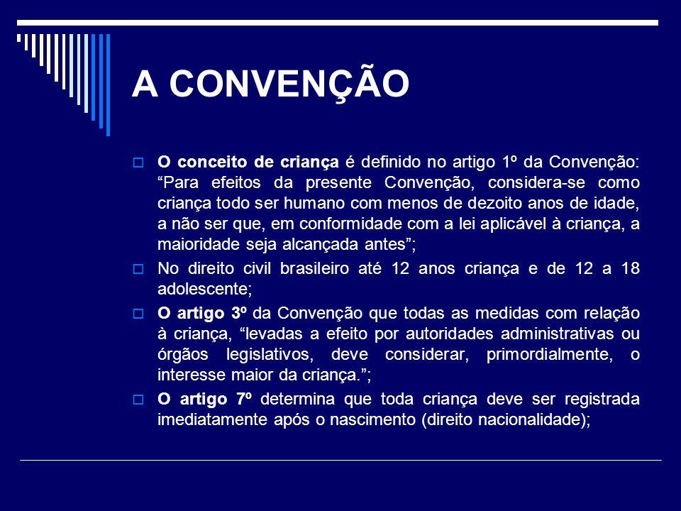A CONVENÇÃO O conceito de criança é definido no artigo 1º da Convenção: Para efeitos da presente Convenção, considera-se como criança todo ser humano