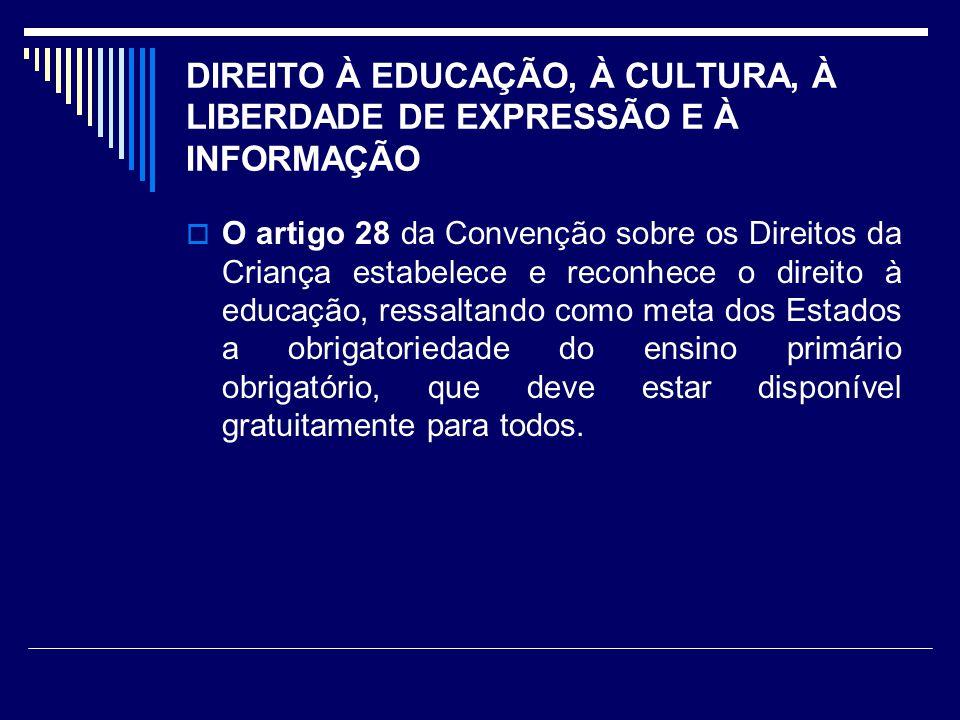 DIREITO À EDUCAÇÃO, À CULTURA, À LIBERDADE DE EXPRESSÃO E À INFORMAÇÃO O artigo 28 da Convenção sobre os Direitos da Criança estabelece e reconhece o