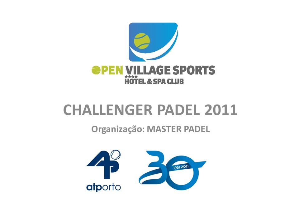 CHALLENGER PADEL 2011 Organização: MASTER PADEL