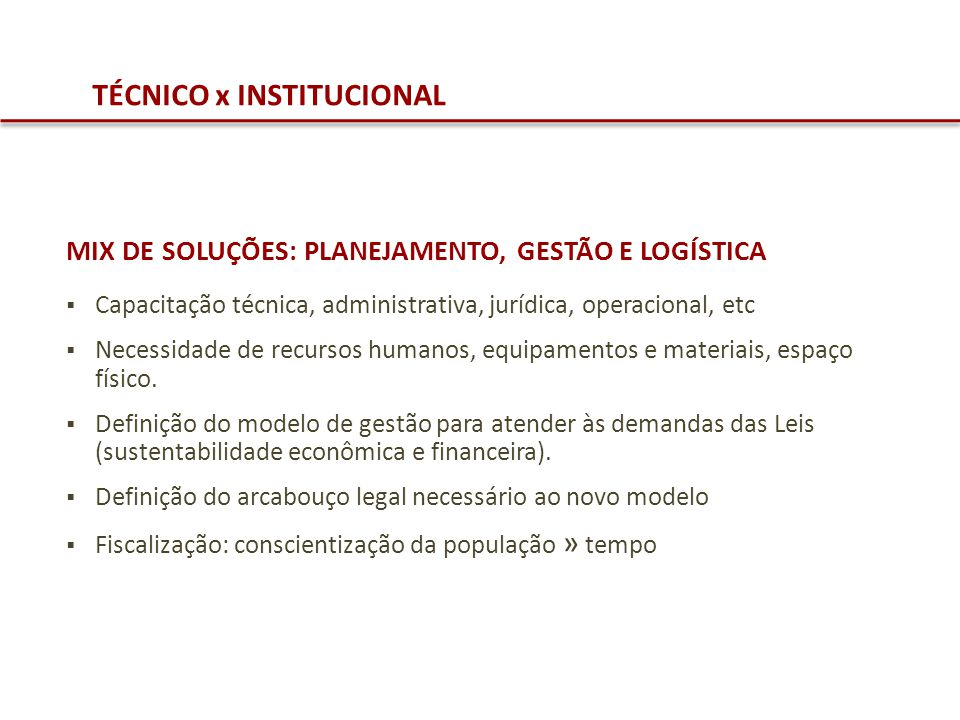TÉCNICO x INSTITUCIONAL MIX DE SOLUÇÕES: PLANEJAMENTO, GESTÃO E LOGÍSTICA Capacitação técnica, administrativa, jurídica, operacional, etc Necessidade