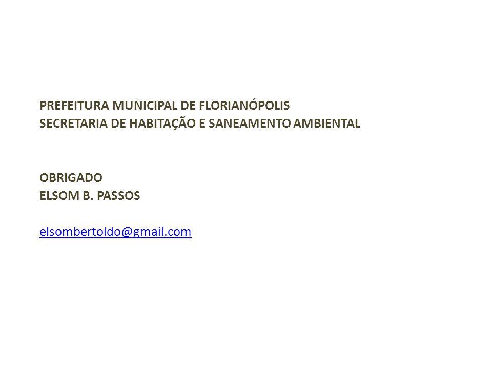 PREFEITURA MUNICIPAL DE FLORIANÓPOLIS SECRETARIA DE HABITAÇÃO E SANEAMENTO AMBIENTAL OBRIGADO ELSOM B. PASSOS elsombertoldo@gmail.com