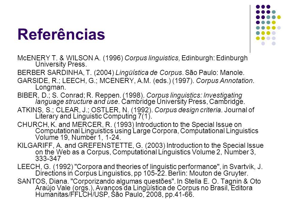 Referências McENERY T. & WILSON A. (1996) Corpus linguistics, Edinburgh: Edinburgh University Press. BERBER SARDINHA, T. (2004) Lingüística de Corpus.
