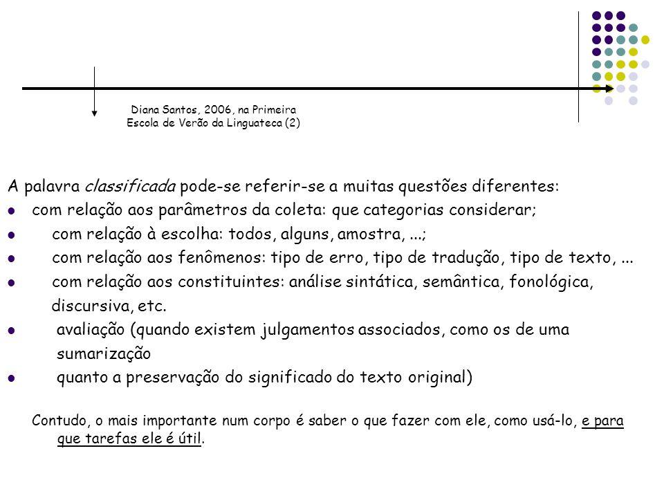 A palavra classificada pode-se referir-se a muitas questões diferentes: com relação aos parâmetros da coleta: que categorias considerar; com relação à escolha: todos, alguns, amostra,...; com relação aos fenômenos: tipo de erro, tipo de tradução, tipo de texto,...