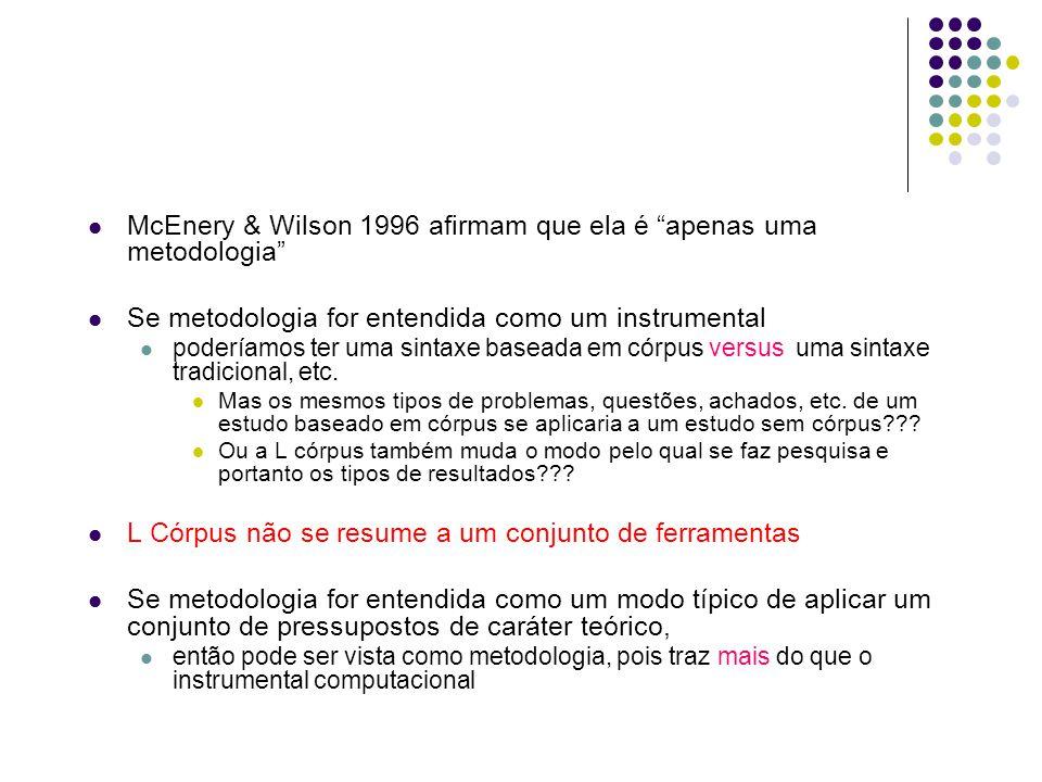 McEnery & Wilson 1996 afirmam que ela é apenas uma metodologia Se metodologia for entendida como um instrumental poderíamos ter uma sintaxe baseada em córpus versus uma sintaxe tradicional, etc.