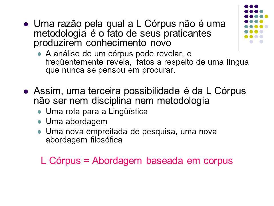 Uma razão pela qual a L Córpus não é uma metodologia é o fato de seus praticantes produzirem conhecimento novo A análise de um córpus pode revelar, e