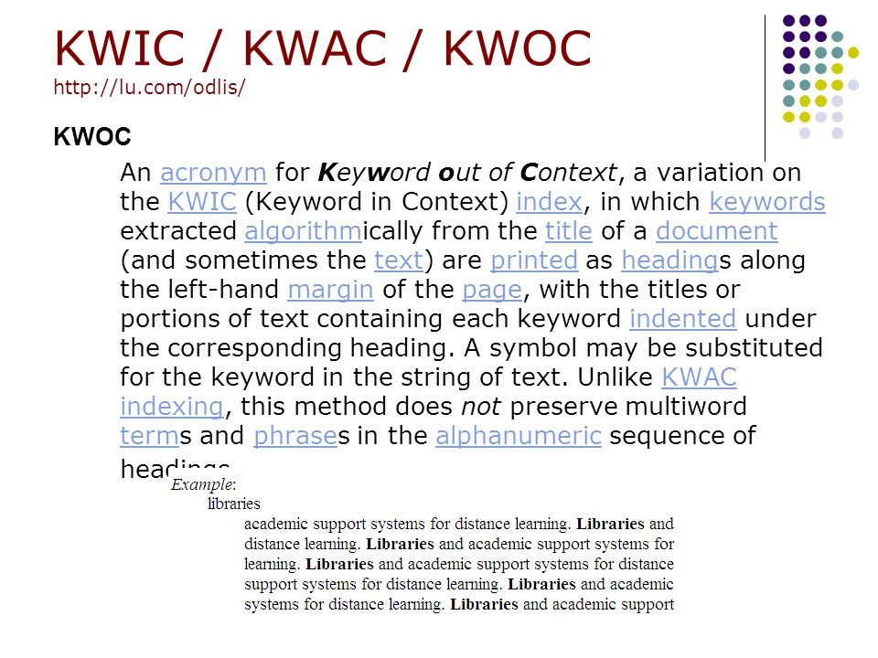 KWIC / KWAC / KWOC http://lu.com/odlis/ KWOC An acronym for Keyword out of Context, a variation on the KWIC (Keyword in Context) index, in which keywo