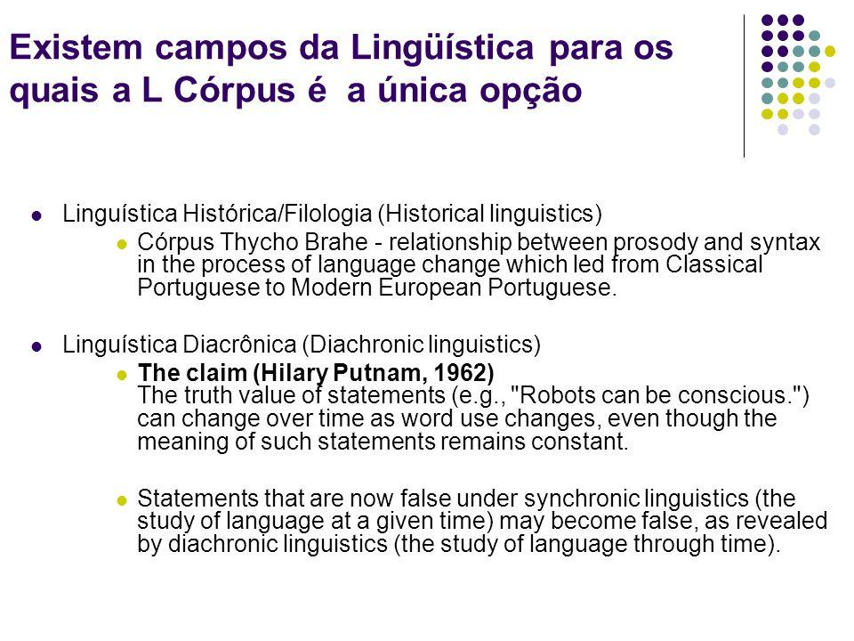 Existem campos da Lingüística para os quais a L Córpus é a única opção Linguística Histórica/Filologia (Historical linguistics) Córpus Thycho Brahe -