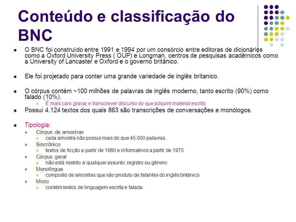 Conteúdo e classificação do BNC O BNC foi construído entre 1991 e 1994 por um consórcio entre editoras de dicionários como a Oxford University Press (