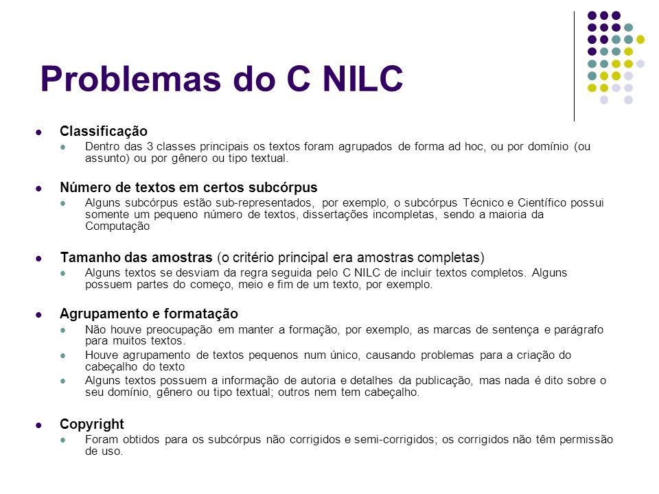 Problemas do C NILC Classificação Dentro das 3 classes principais os textos foram agrupados de forma ad hoc, ou por domínio (ou assunto) ou por gênero ou tipo textual.