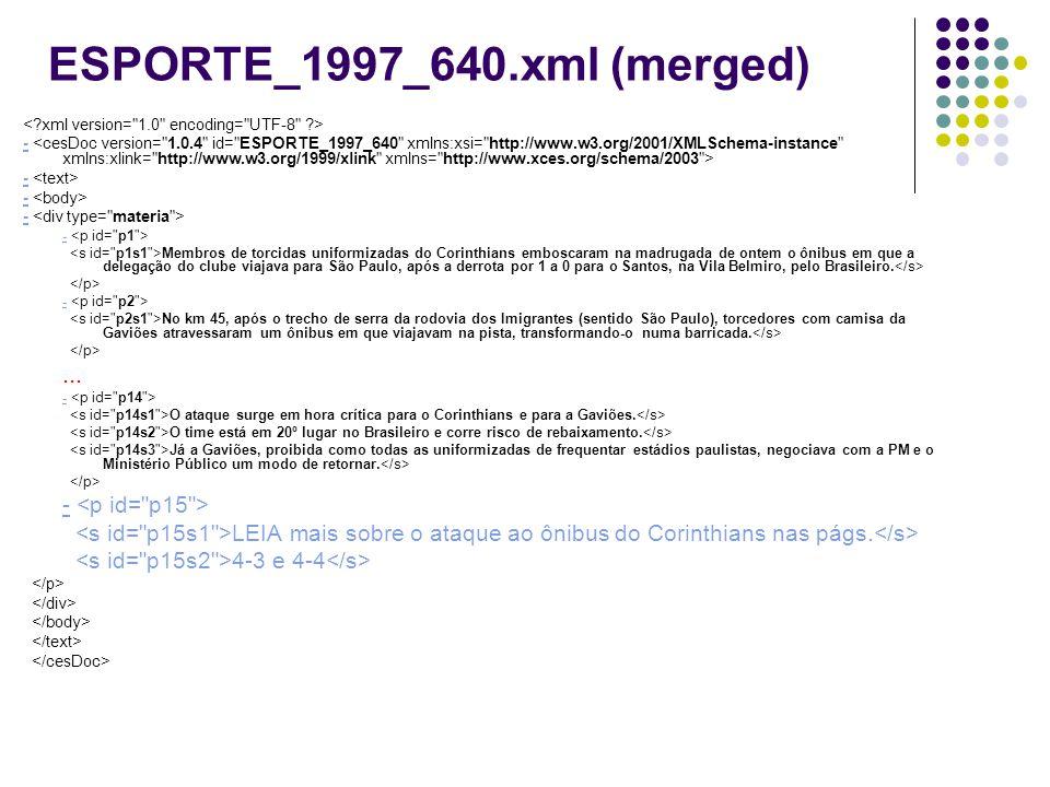 ESPORTE_1997_640.xml (merged) - Membros de torcidas uniformizadas do Corinthians emboscaram na madrugada de ontem o ônibus em que a delegação do clube